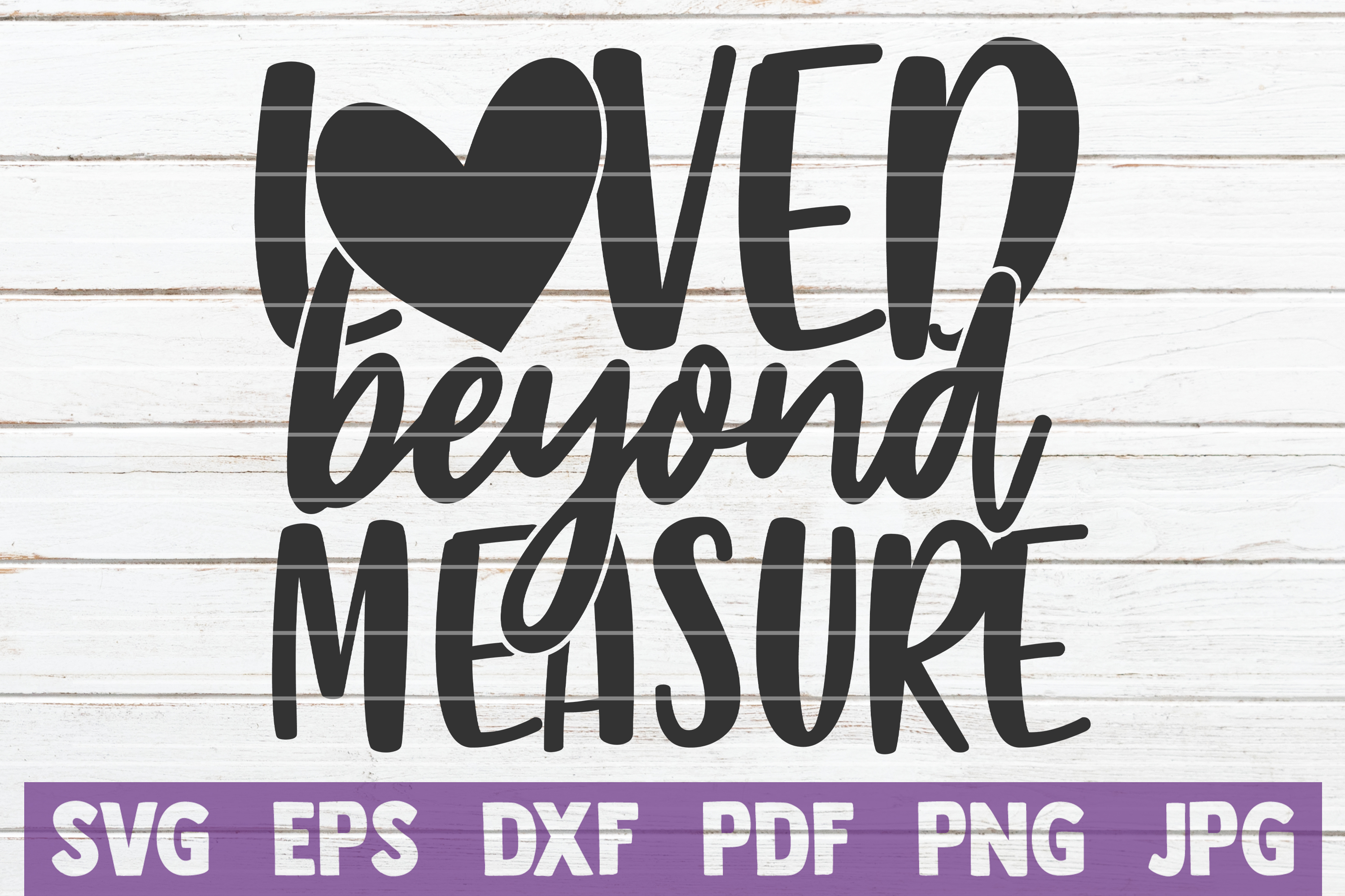 Download Free Loved Beyond Measure Graphic By Mintymarshmallows Creative Fabrica for Cricut Explore, Silhouette and other cutting machines.