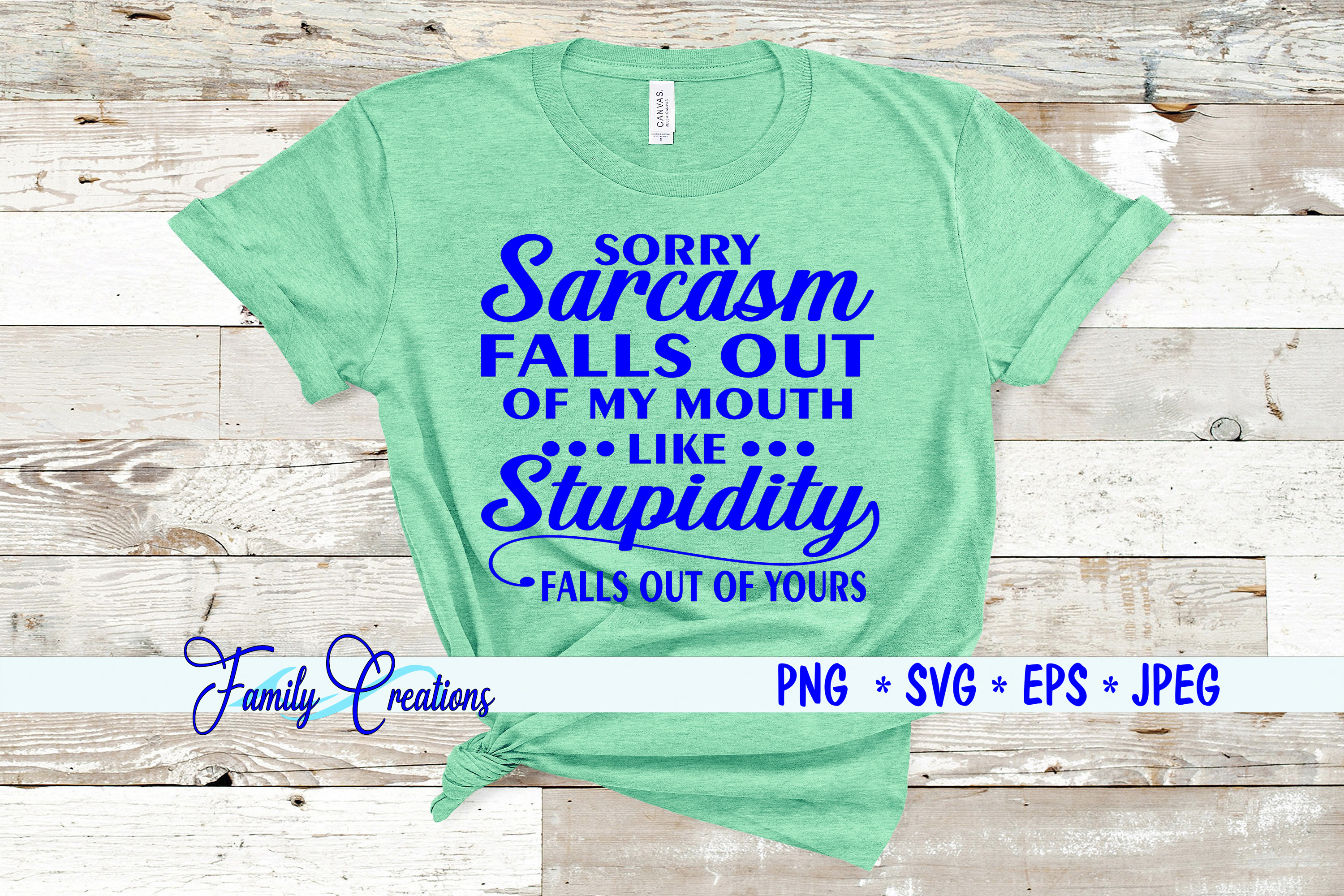 Download Free Sorry Sarcasm Falls Out Of Mouth Graphic By Family Creations for Cricut Explore, Silhouette and other cutting machines.