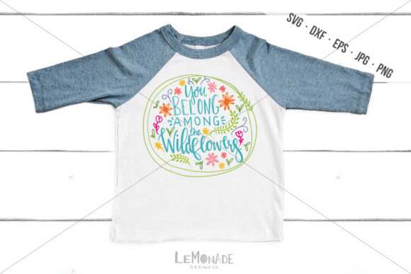 You Belong Among the Wildflowers Graphic Crafts By Lemonade Design Co.