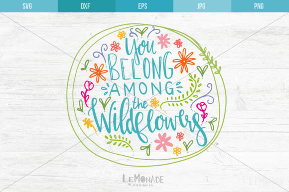 You Belong Among The Wildflowers Graphic By Lemonade Design Co