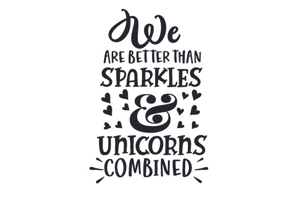 We Are Better Than Sparkles And Unicorns Combined Svg Cut File