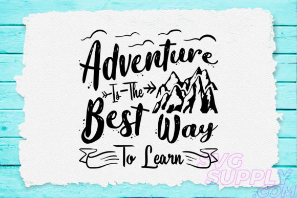 Download Free Adventure Is The Best Way To Learn Graphic By Svgsupply for Cricut Explore, Silhouette and other cutting machines.