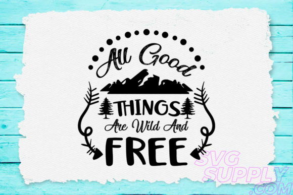 Download Free All Good Things Are Wild And Free Graphic By Svgsupply for Cricut Explore, Silhouette and other cutting machines.
