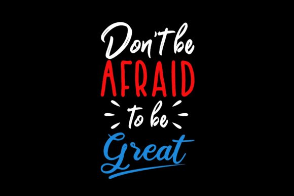 Download Free Don T Be Afraid To Be Great Graphic By Chairul Ma Arif for Cricut Explore, Silhouette and other cutting machines.