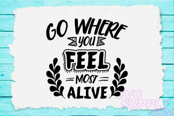 Download Free Go Where You Feel Most Alive Graphic By Svgsupply Creative Fabrica for Cricut Explore, Silhouette and other cutting machines.