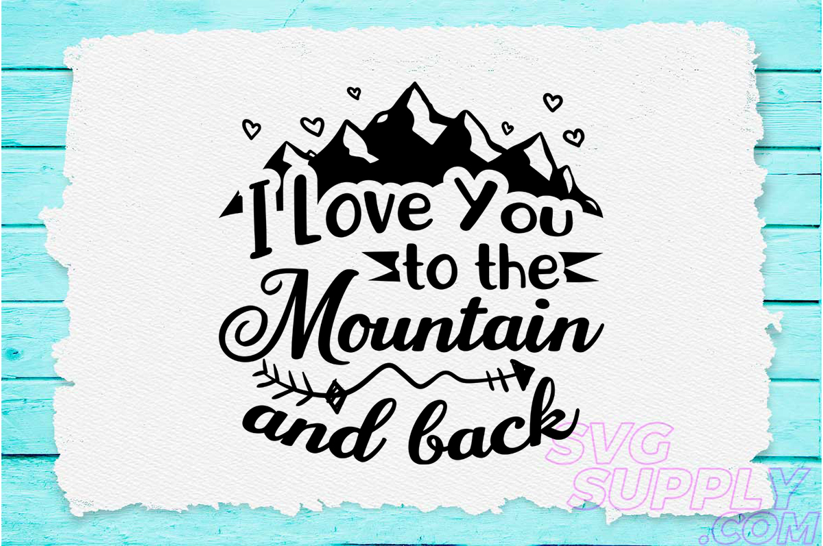 Download Free I Love You To The Mountain And Back Graphic By Svgsupply for Cricut Explore, Silhouette and other cutting machines.
