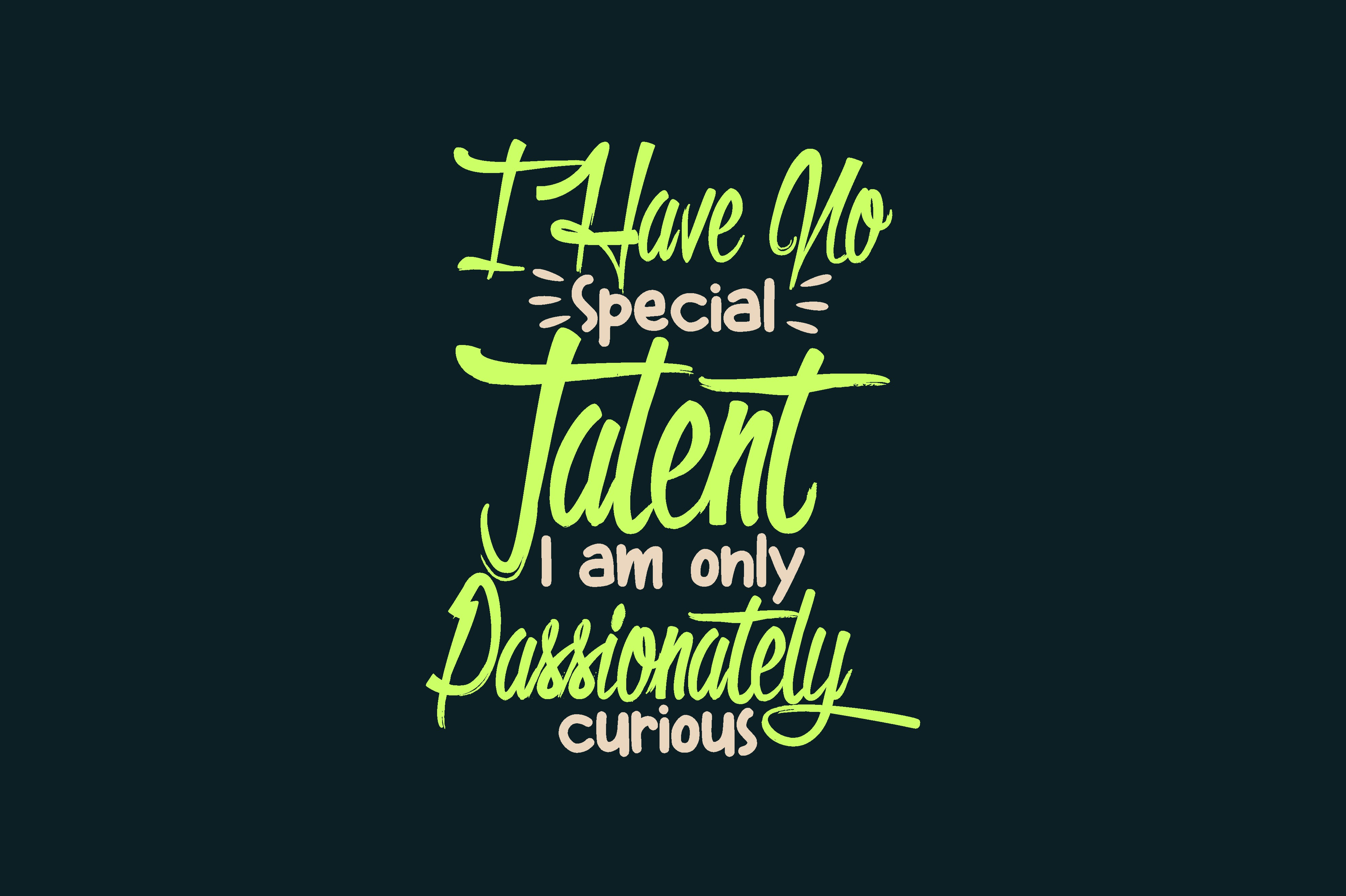 Download Free I Have No Special Talent I Am Only Passionately Curious Graphic for Cricut Explore, Silhouette and other cutting machines.