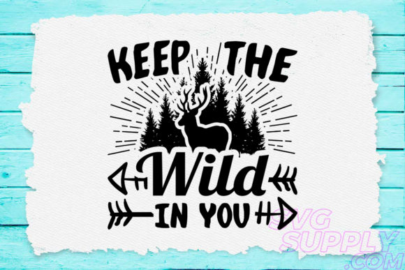 Download Free Keep The Wild In You Graphic By Svgsupply Creative Fabrica for Cricut Explore, Silhouette and other cutting machines.