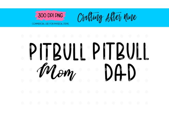 Download Free Pitbull Mom Pitbull Dad Graphic By Crafting After Nine for Cricut Explore, Silhouette and other cutting machines.