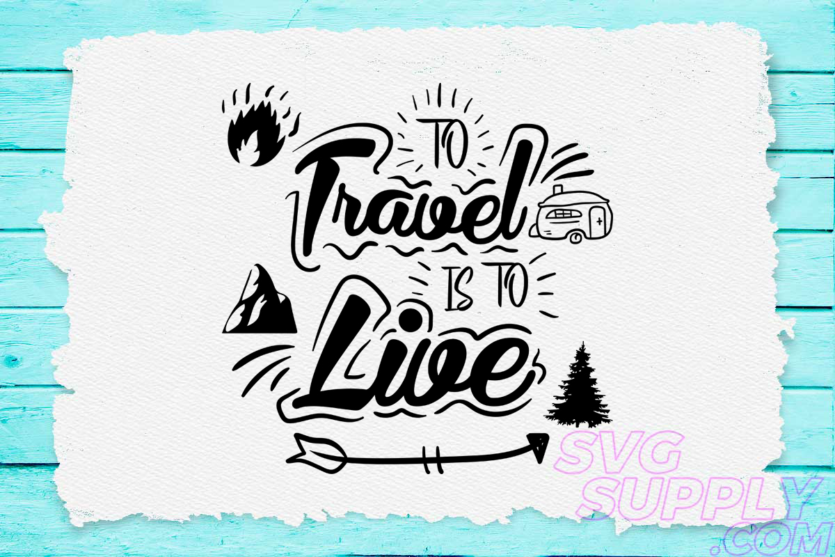 Download Free To Travel Is To Live Graphic By Svgsupply Creative Fabrica SVG Cut Files