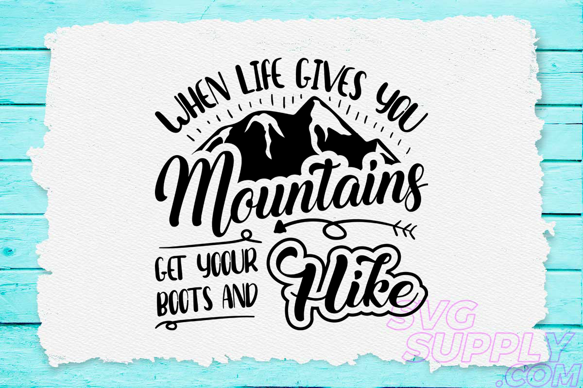 Download Free When Life Gives You Mountains Graphic By Svgsupply Creative for Cricut Explore, Silhouette and other cutting machines.