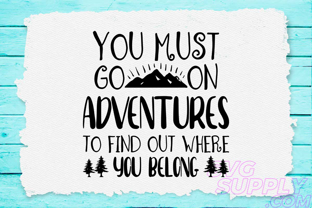 Download Free You Must Go On Adventures Graphic By Svgsupply Creative Fabrica for Cricut Explore, Silhouette and other cutting machines.