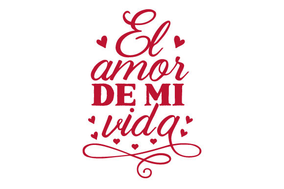 Download Free El Amor De Mi Vida Svg Cut File By Creative Fabrica Crafts for Cricut Explore, Silhouette and other cutting machines.