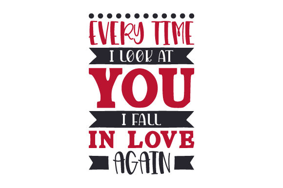 Every Time I Look at You, I Fall in Love Again Valentine's Day Craft Cut File By Creative Fabrica Crafts