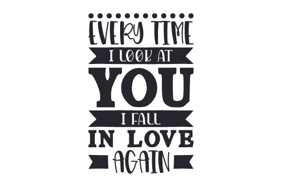 Download Free Every Time I Look At You I Fall In Love Again Svg Cut File By for Cricut Explore, Silhouette and other cutting machines.