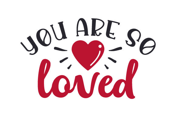 You Are so Loved Valentine's Day Craft Cut File By Creative Fabrica Crafts