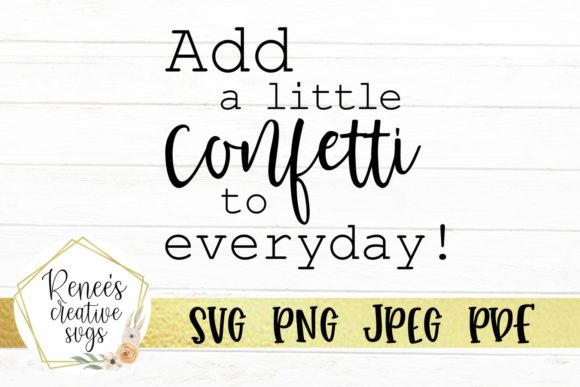 Download Free Add A Little Confetti To Everyday Graphic By Reneescreativesvgs for Cricut Explore, Silhouette and other cutting machines.