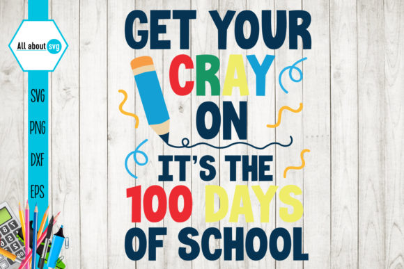 Get Your Cray on 100 Days of School Gráfico Crafts Por All About Svg
