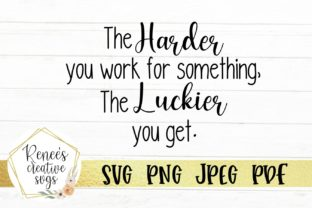 The Harder You Work The Luckier You Get Graphic By