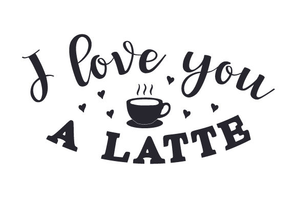Download Free I Love You A Latte Svg Cut File By Creative Fabrica Crafts for Cricut Explore, Silhouette and other cutting machines.