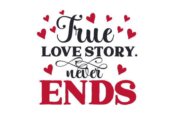 True Love Story. Never Ends. Valentine's Day Craft Cut File By Creative Fabrica Crafts