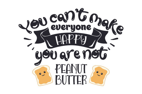 You Can't Make Everyone Happy, You Are Not Peanut Butter Food & Drinks Craft Cut File By Creative Fabrica Crafts