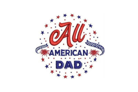 All American Dad Independence Day Embroidery Design By Embroidery Designs - Image 1