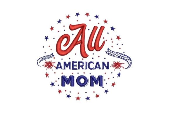 All American Mom Independence Day Embroidery Design By Embroidery Designs