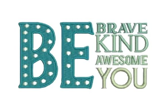 Be Brave Be Kind Be Awesome Be You Inspirational Embroidery Design By Embroidery Designs - Image 1