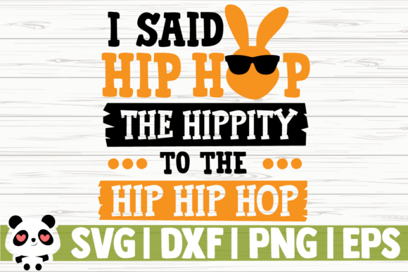 Download Free I Said Hip Hop The Hippity To The Hip Graphic By SVG Cut Files