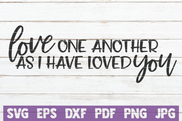 Love One Another As I Have Loved You Graphic Graphic Templates By MintyMarshmallows