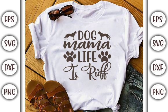 Print on Demand: Dog Mama Life is Ruff, Dog  SVG Design Graphic Print Templates By GraphicsBooth