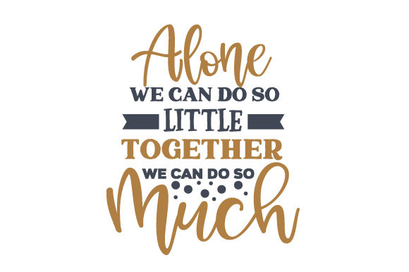 Download Free Alone We Can Do So Little Together We Can Do So Much Svg Cut for Cricut Explore, Silhouette and other cutting machines.
