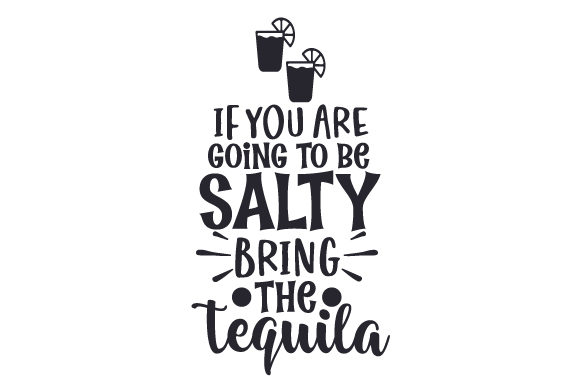 Download Free If You Are Going To Be Salty Bring The Tequila Svg Cut File By for Cricut Explore, Silhouette and other cutting machines.