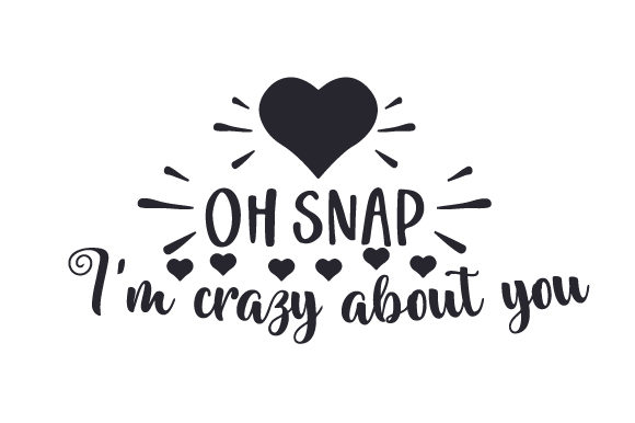 Oh Snap I M Crazy About You Svg Cut File By Creative Fabrica