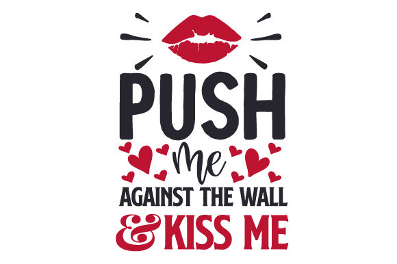 Download Free Push Me Against The Wall Kiss Me Svg Cut File By Creative for Cricut Explore, Silhouette and other cutting machines.