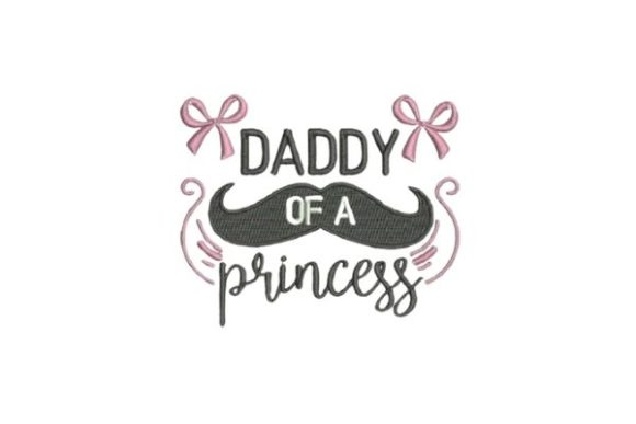 Daddy of a Princess Father Embroidery Design By Embroidery Designs - Image 1