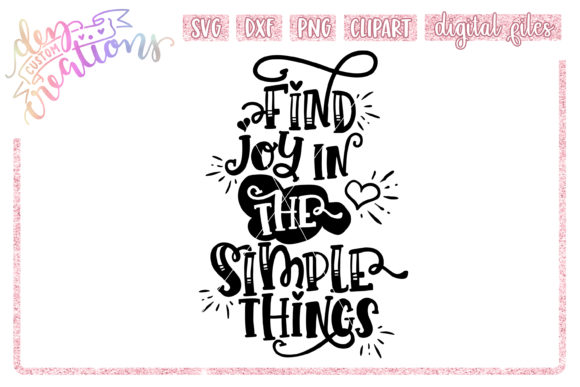 Download Free Find Joy In The Simple Things Graphic By Dez Custom Creations for Cricut Explore, Silhouette and other cutting machines.