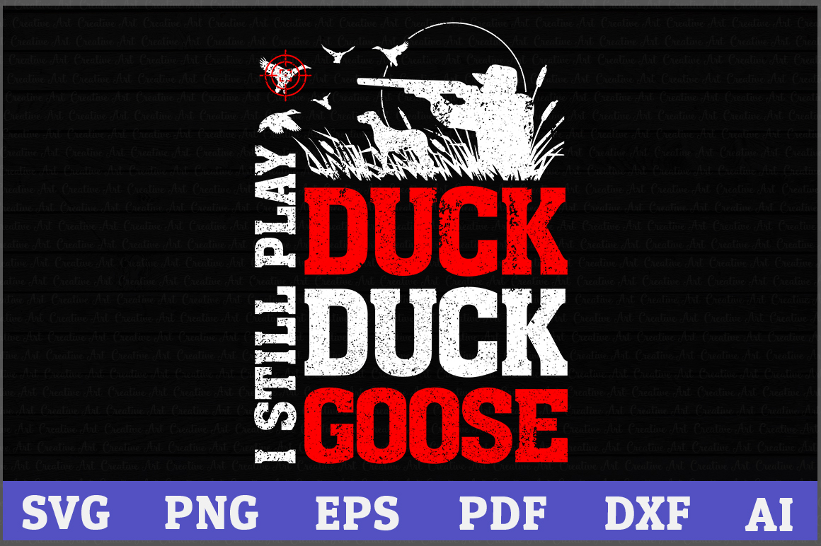 Download Free I Still Play Duck Duck Goose Hunting Graphic By Aartstudioexpo for Cricut Explore, Silhouette and other cutting machines.