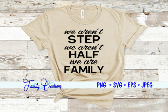 We Aren't Step, We Aren't Half Graphic Crafts By Family Creations