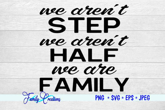 Download Free We Aren T Step We Aren T Half Graphic By Family Creations for Cricut Explore, Silhouette and other cutting machines.