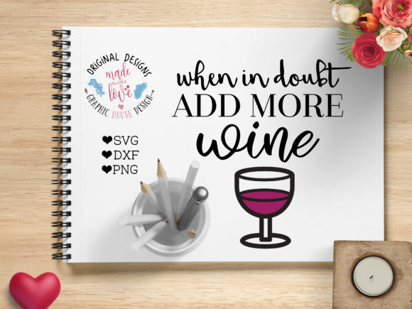 Download Free When In Doubt Add Wine Graphic By Graphichousedesign Creative for Cricut Explore, Silhouette and other cutting machines.