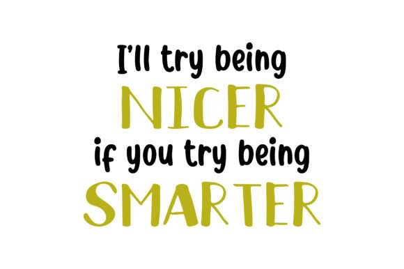I'll Try Being Nicer if You Try Being Smarter Zitate Plotterdatei von Creative Fabrica Crafts