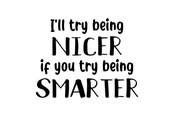 Download Free I Ll Try Being Nicer If You Try Being Smarter Svg Cut File By for Cricut Explore, Silhouette and other cutting machines.