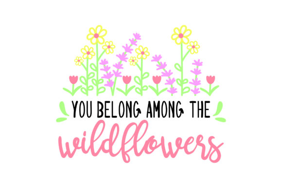You Belong Among the Wildflowers Quotes Craft Cut File By Creative Fabrica Crafts