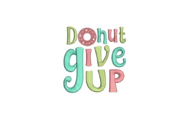 Donut Give Up House & Home Quotes Embroidery Design By Embroidery Designs - Image 1