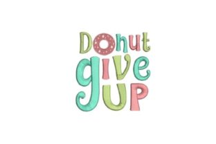 Donut Give Up House & Home Quotes Embroidery Design By Embroidery Designs