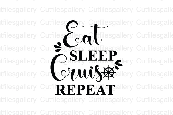 Download Free Eat Sleep Cruise Repeat Graphic By Cutfilesgallery Creative for Cricut Explore, Silhouette and other cutting machines.