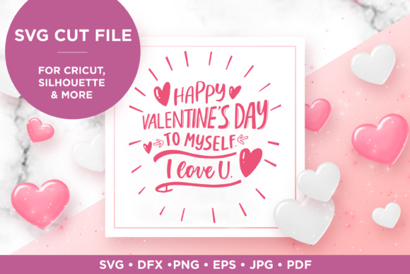Download Free Happy Valentine S To Myself Graphic By Scilla Corbelli for Cricut Explore, Silhouette and other cutting machines.
