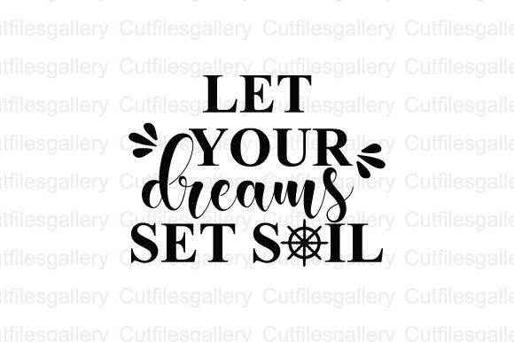 Download Free Let Your Dreams Set Sail Graphic By Cutfilesgallery Creative for Cricut Explore, Silhouette and other cutting machines.